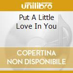 PUT A LITTLE LOVE IN YOU                  cd musicale di GRIFFITHSMARCIA