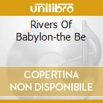 RIVERS OF BABYLON-THE BE                  cd musicale di MELODIANS