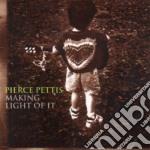 Pierce Pettis - Making Light Of It cd musicale di Pierce Pettis