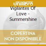 Vigilantes Of Love - Summershine cd musicale di VIGILANTES OF LOVE