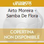 SAMBA DE FLORA cd musicale di MOREIRA AIRTO