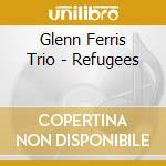 Refugees cd musicale di GLENN FERRIS TRIO