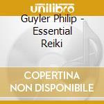 Guyler Philip - Essential Reiki cd musicale di Philip Guyler