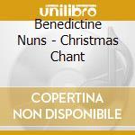 Benedictine Nuns - Christmas Chant cd musicale di Nuns Benedictine
