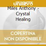 Miles Anthony - Crystal Healing cd musicale di Anthony Miles