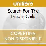 Search for the dreamchild cd musicale di Pilgrim