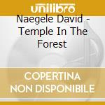 Naegele David - Temple In The Forest cd musicale di David Naegele