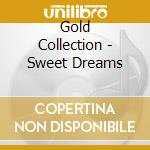 Gold Collection - Sweet Dreams cd musicale di ARTISTI VARI