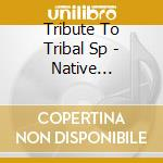 Tribute To Tribal Sp - Native American Dream cd musicale di Tribute to tribal sp