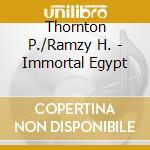 Thornton P./Ramzy H. - Immortal Egypt cd musicale di Thornton p./ramzy h.