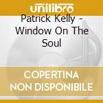 Window on the soul cd musicale di Patrick Kelly
