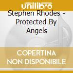 Rhodes Stephen - Protected By Angels cd musicale di Stephen Rhodes