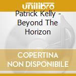 Patrick Kelly - Beyond The Horizon cd musicale di Patrick Kelly