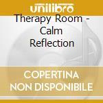 Therapy Room - Calm Reflection cd musicale di ARTISTI VARI