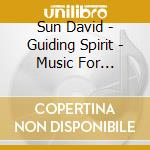Sun David - Guiding Spirit - Music For Natural Heali cd musicale di David Sun