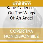 Katie Cadence - On The Wings Of An Angel cd musicale di Katie Cadence