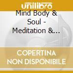 Mind Body & Soul - Meditation & Visualisation cd musicale di Mind body & soul