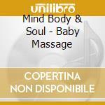 Baby massage 06 cd musicale di MIND BODY & SOUL