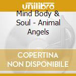 Mind Body & Soul - Animal Angels cd musicale di Mind body & soul