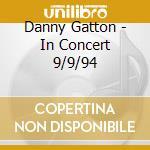 Danny Gatton - In Concert 9/9/94 cd musicale di Danny Gatton