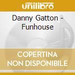 Danny Gatton - Funhouse cd musicale di Danny Gatton