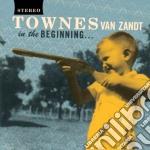 Townes Van Zandt - In The Beginning cd musicale di Van zandt townes