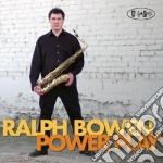 Ralph Bowen - Power Play cd musicale di Bowen Ralph