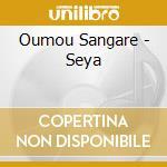 Oumou Sangare - Seya cd musicale di OUMOU SANGARE