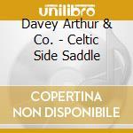 Davey Arthur & Co. - Celtic Side Saddle cd musicale di Davey arthur & co.