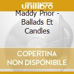 Maddy Prior - Ballads Et Candles cd musicale di Maddy Prior