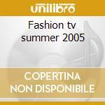 Fashion tv summer 2005 cd musicale