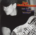 Big Dave Mclean - For The Blues Always cd musicale di Big dave mclean
