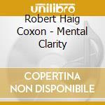 Coxon Robert Haig - Mental Clarity cd musicale di COXON ROBERT HAIG