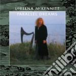 Loreena Mckennitt - Parallel Dreams cd musicale di MCKENNITT LOREENA
