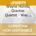 WAY OUT EAST cd musicale di WAYNE HORVITZ GRAVITAS QUARTET