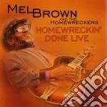 Homewreckin' done live - cd musicale di Mel brown & the homewreckers
