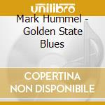 Mark Hummel - Golden State Blues cd musicale di M.hummell/r.zinn/a.f