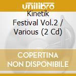 KINETIK FESTIVAL VOL.2                    cd musicale di Artisti Vari