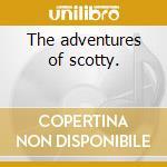 The adventures of scotty. cd musicale di Sherman Scott