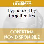 Hypnotized by forgotten lies cd musicale