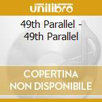 49th Parallel - 49th Parallel cd musicale di Parallel 49th