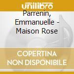 MAISON ROSE                               cd musicale di Emmanuelle Parrenin