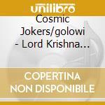 Cosmic Jokers/golowi - Lord Krishna Von Goloka cd musicale di Jokers/golowi Cosmic
