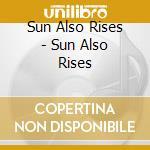 SUN ALSO RISES                            cd musicale di SUN ALSO RISES