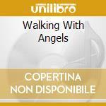 Walking With Angels cd musicale di Artisti Vari