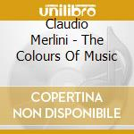 Claudio Merlini - The Colours Of Music cd musicale di Claudio Merlini