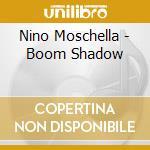 Boom shadow cd musicale di Nino Moschella