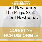 Lord newborn & the magic skulls cd cd musicale di Newborn Lord