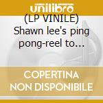 (LP VINILE) Shawn lee's ping pong-reel to reel lp lp vinile di Shawn lee's ping pon