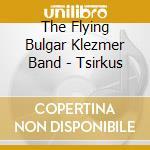 Tsirkus - klezmer cd musicale di Flying bulgar klezmer band